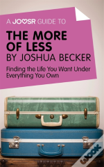 Joosr Guide To... The More Of Less By Joshua Becker
