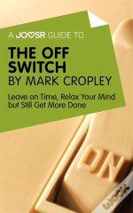 Joosr Guide To... The Off Switch By Mark Cropley