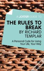 Joosr Guide To... The Rules To Break By Richard Templar
