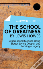 Joosr Guide To... The School Of Greatness By Lewis Howes