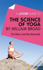 Joosr Guide To... The Science Of Yoga By William Broad