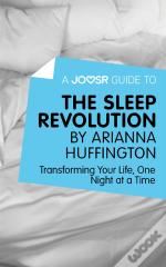 Joosr Guide To... The Sleep Revolution By Arianna Huffington