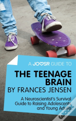 Joosr Guide To... The Teenage Brain By Frances Jensen