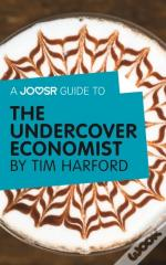 Joosr Guide To... The Undercover Economist By Tim Harford