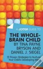 Joosr Guide To... The Whole-Brain Child By Tina Payne Bryson And Daniel J. Siegel