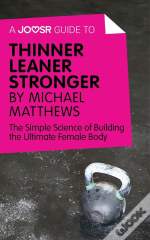 Joosr Guide To... Thinner Leaner Stronger By Michael Matthews