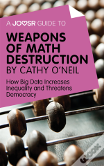 Joosr Guide To... Weapons Of Math Destruction By Cathy O'Neil