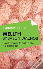 Joosr Guide To... Wellth By Jason Wachob