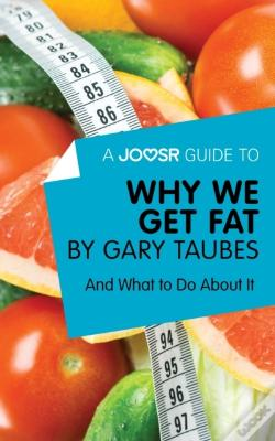 Wook.pt - Joosr Guide To... Why We Get Fat By Gary Taubes