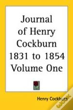 Journal Of Henry Cockburn 1831 To 1854 Volume One
