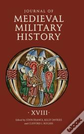 Journal Of Medieval Military History - Volume Xviii