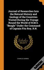 Journal Of Researches Into The Natural History And Geology Of The Countries Visited During The Voyage Round The World Of H.M.S. 'Beagle' Under The Command Of Captain Fitz Roy, R.N.