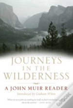 Journeys In The Wilderness'Includes My Boyhood And Youth', 'First Summer In The Sierra', '1000 Mile Walk', 'Stickeen' And 'Travels In Alaska'