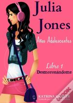Julia Jones - Los Anos Adolescentes - Libro 1: Desmoronandome