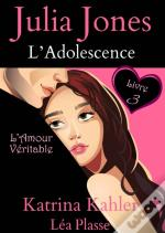 Julia Jones : L'Adolescence - L'Amour Veritable