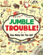 Jumble Trouble! How Many Can You See? Hidden Picture Activity Books