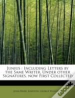 Junius : Including Letters By The Same W