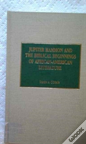 Jupiter Hammon And The Biblical Beginnings Of African-American Literature
