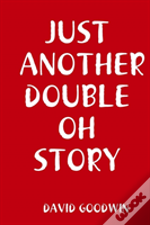 Just Another Double Oh Story