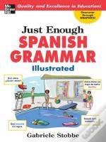 Just Enough Spanish Grammar Illustrated