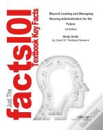Just The Facts101 E-Study Guide For: Beyond Leading And Managing: Nursing Administration For The Future