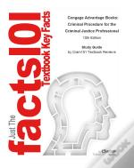 Just The Facts101 E-Study Guide For: Cengage Advantage Books: Criminal Procedure For The Criminal Justice Professional
