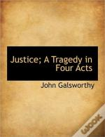 Justice; A Tragedy In Four Acts