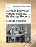 Juvenile Poems On Various Subjects. ...