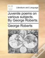 Juvenile Poems On Various Subjects. By G