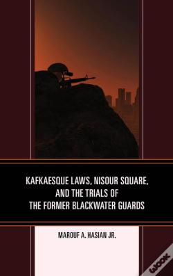 Wook.pt - Kafkaesque Laws, Nisour Square, And The Trials Of The Former Blackwater Guards