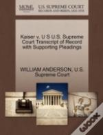 Kaiser V. U S U.S. Supreme Court Transcript Of Record With Supporting Pleadings