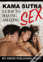 Kama Sutra Guide To Having Amazing Sex