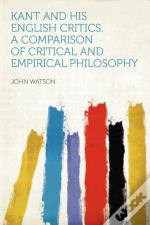 Kant And His English Critics. A Comparison Of Critical And Empirical Philosophy