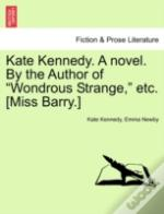 Kate Kennedy. A Novel. By The Author Of 'Wondrous Strange,' Etc. (Miss Barry.)