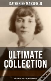 Katherine Mansfield Ultimate Collection: 100+ Short Stories & Poems In One Volume