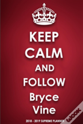 Keep Calm And Follow Bryce Vine 2018-2019 Supreme Planner