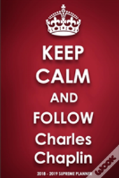 Keep Calm And Follow Charles Chaplin 2018-2019 Supreme Planner