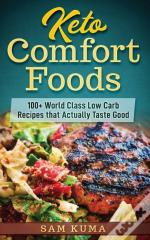 Keto Comfort Foods: 100+ World Class Low