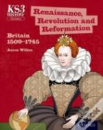 Key Stage 3 History By Aaron Wilkes: Renaissance, Revolution And Reformation 1509-1745 Student Book