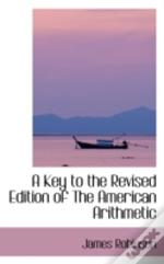 Key To The Revised Edition Of The American Arithmetic