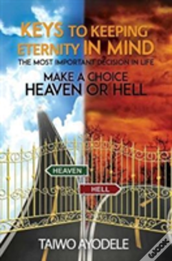 Wook.pt - Keys To Keeping Eternity In Mind, The Most Important Decision In Life - Make A Choice: Heaven Or Hell