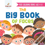 Kids Coloring Books Age 4-8. The Big Book Of Faces. Recognizing Diversity With One Cool Face At A Time. Colors, Shapes And Patterns For Kids