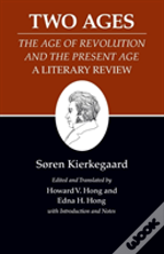 Kierkegaard'S Writingstwo Ages: 'The Age Of Revolution' And The 'Present Age': A Literary Review