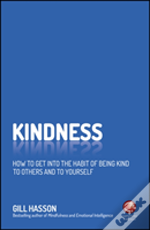 Kindness: How To Get Into The Habit Of Being Kind To Others And To Yourself