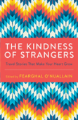 Kindness Of Strangers: Travel Stories That Make Your Heart Grow