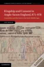 Kingship And Consent In Anglo-Saxon England, 871-978