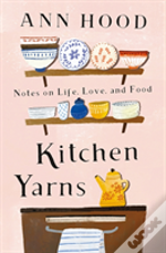 Kitchen Yarns 8211 Notes On Life Lo