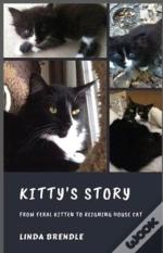 Kitty'S Story: From Feral Kitten To Reig