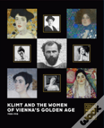 Klimt And The Women Of Vienna'S Golden Age, 1900 1918