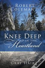 Knee Deep In The Heartland: Or How To Gr